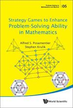 Strategy Games To Enhance Problem-solving Ability In Mathematics (Problem Solving in Mathematics and Beyond)