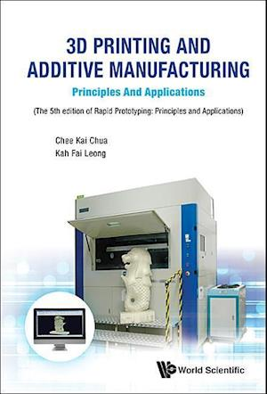 Bog, hardback 3d Printing And Additive Manufacturing: Principles And Applications - Fifth Edition Of Rapid Prototyping af Chee Kai Chua