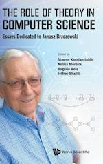 The Role of Theory in Computer Science: Essays Dedicated to Janusz Brzozowski