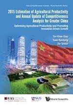 Estimation of Agricultural Productivity and Annual Update of Competitiveness Analysis for Greater China: Optimising Agricultural Productivity and Promoting Innovation Driven Growth (Asia Competitiveness Institute World Scientific Series)
