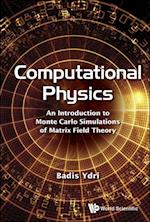 Computational Physics: An Introduction To Monte Carlo Simulations Of Matrix Field Theory af Badis Ydri