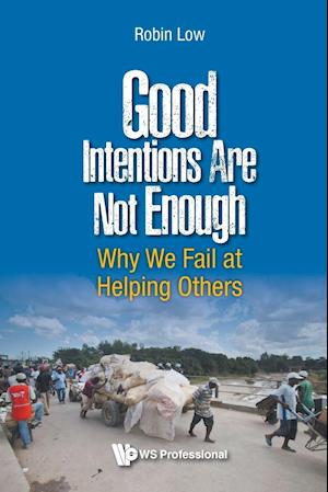 Bog, paperback Good Intentions are Not Enough: Why We Fail at Helping Others af Robin Boon Peng Low