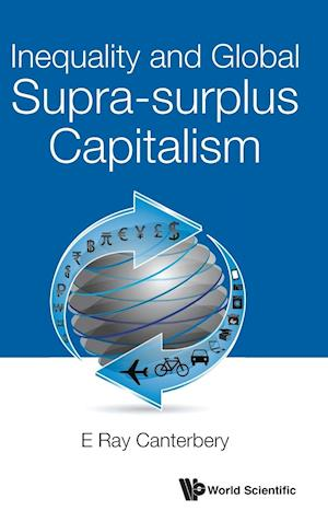 Bog, hardback Inequality and Global Supra-Surplus Capitalism af E. Ray Canterbery