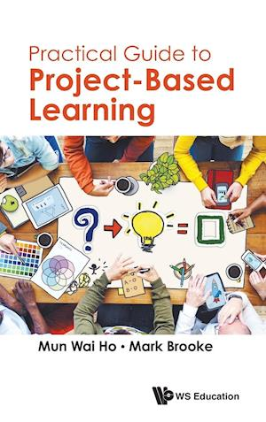 Bog, hardback Practical Guide to Project-Based Learning af Mark Brooke, Mun Wai Ho