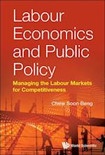 Labour Economics And Public Policy: Managing The Labour Markets For Competitiveness af Soon Beng Chew