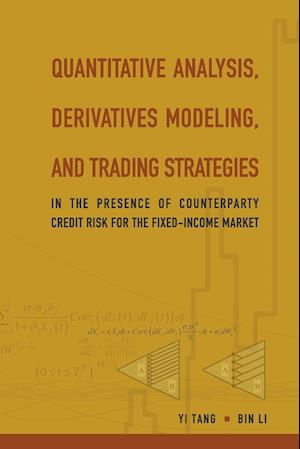 Bog, paperback Quantitative Analysis, Derivatives Modeling, and Trading Strategies: In the Presence of Counterparty Credit Risk for the Fixed-Income Market af Bin Li