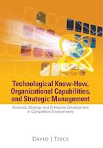 Technological Know-how, Organizational Capabilities, And Strategic Management: Business Strategy And Enterprise Development In Competitive Environments af David J. Teece