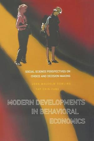 Bog, paperback Modern Developments in Behavioral Economics: Social Science Perspectives on Choice and Decision Making af John Malcolm Dowling