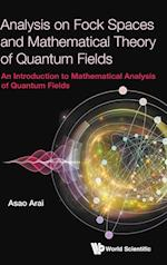 Analysis On Fock Spaces And Mathematical Theory Of Quantum Fields: An Introduction To Mathematical Analysis Of Quantum Fields