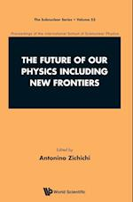 The Future of Our Physics Including New Frontiers : Proceedings of the 53rd Course of the International School of Subnuclear Physics (SUBNUCLEAR SERIES, nr. 53)