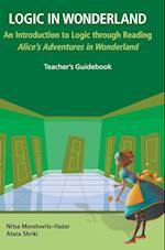 Logic In Wonderland: An Introduction To Logic Through Reading Alice In Wonderland - Teacher's Guidebook