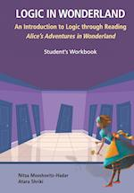 Logic In Wonderland: An Introduction To Logic Through Reading Alice In Wonderland - Student's Workbook