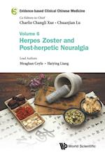 Evidence-based Clinical Chinese Medicine - Volume 6: Herpes Zoster And Post-herpetic Neuralgia (Evidence based Clinical Chinese Medicine, nr. 6)
