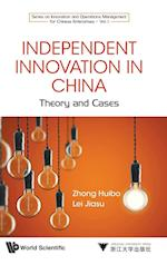 Independent Innovation In China: Theory And Cases (Series on Innovation and Operations Management for Chinese Enterprises)