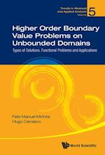 Higher Order Boundary Value Problems On Unbounded Domains: Types Of Solutions, Functional Problems And Applications (Trends in Abstract and Applied Analysis)