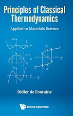 Principles Of Classical Thermodynamics: Applied To Materials Science