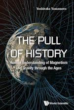 Pull Of History, The: Human Understanding Of Magnetism And Gravity Through The Ages