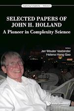 Selected Papers Of John H. Holland: A Pioneer In Complexity Science (Exploring Complexity, nr. 4)