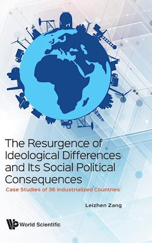 Resurgence Of Ideological Differences And Its Social Political Consequences, The: Case Studies Of 36 Industrialized Countries