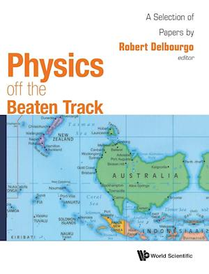 Physics Off The Beaten Track: A Selection Of Papers By Robert Delbourgo