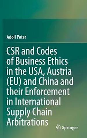 Csr and Codes of Business Ethics in the Usa, Austria (Eu) and China and Their Enforcement in International Supply Chain Arbitrations