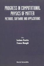 PROGRESS IN COMPUTATIONAL PHYSICS OF MATTER