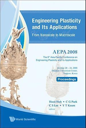 Engineering Plasticity And Its Applications From Nanoscale To Macroscale (With Cd-rom) - Proceedings Of The 9th Aepa2008