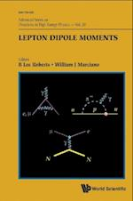 LEPTON DIPOLE MOMENTS (Advanced Series On Directions In High Energy Physics)