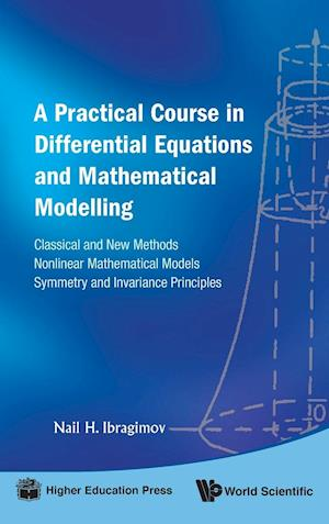 Practical Course In Differential Equations And Mathematical Modelling, A: Classical And New Methods. Nonlinear Mathematical Models. Symmetry And Invariance Principles