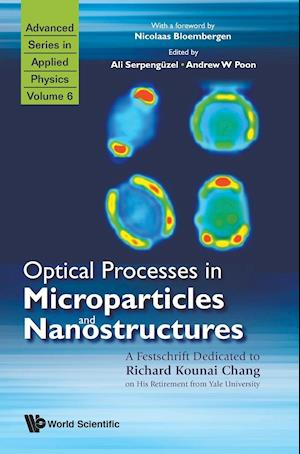 Optical Processes In Microparticles And Nanostructures: A Festschrift Dedicated To Richard Kounai Chang On His Retirement From Yale University