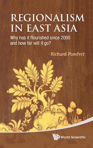 Regionalism In East Asia: Why Has It Flourished Since 2000 And How Far Will It Go?
