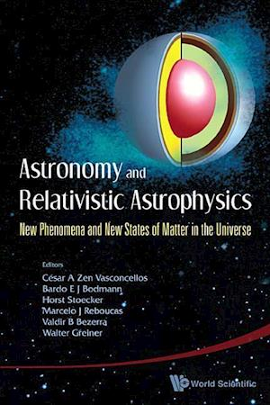 Astronomy And Relativistic Astrophysics: New Phenomena And New States Of Matter In The Universe - Proceedings Of The Third Workshop (Iwara07)