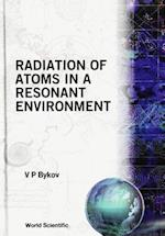 RADIATION OF ATOMS IN A RESONANT ENVIRONMENT (Series in Optics and Photonics)