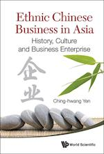 Ethnic Chinese Business In Asia: History, Culture And Business Enterprise