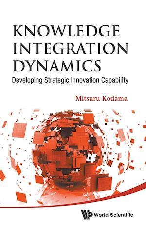 Knowledge Integration Dynamics: Developing Strategic Innovation Capability