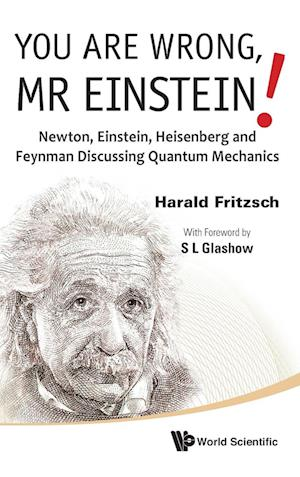 You Are Wrong, Mr Einstein!: Newton, Einstein, Heisenberg And Feynman Discussing Quantum Mechanics
