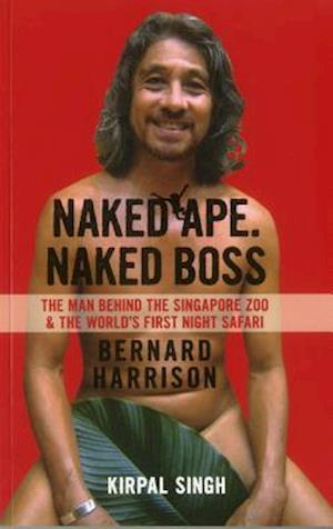 Naked Ape, Naked Boss -  the Man Behind Singapore Zoo and the World's First Night Safari