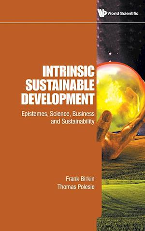 Intrinsic Sustainable Development: Epistemes, Science, Business And Sustainability