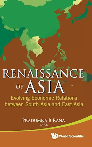 Renaissance Of Asia: Evolving Economic Relations Between South Asia And East Asia