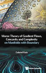 Morse Theory, Gradient Flows, Concavity and Complexity on Manifolds With Boundary