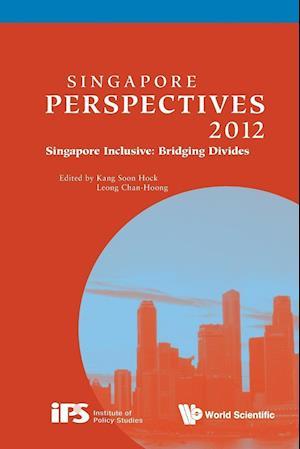 Singapore Perspectives 2012 - Singapore Inclusive: Bridging Divides