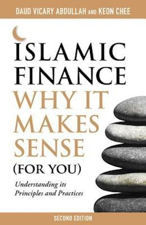 Islamic Finance: Why it Makes Sense (for You)  -  Understanding its Principles and Practices