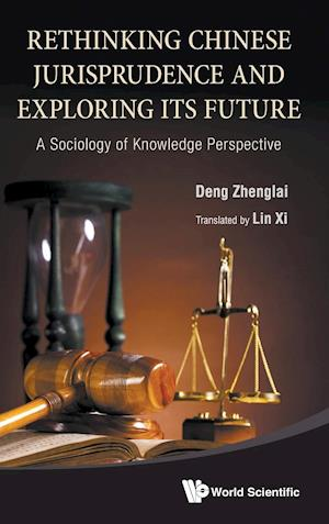 Rethinking Chinese Jurisprudence And Exploring Its Future: A Sociology Of Knowledge Perspective