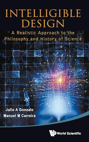 Intelligible Design: A Realistic Approach To The Philosophy And History Of Science