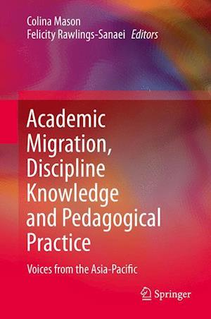 Academic Migration, Discipline Knowledge and Pedagogical Practice: Voices from the Asia-Pacific
