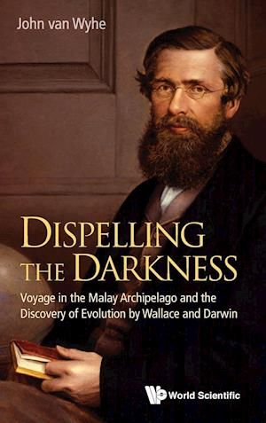 Dispelling The Darkness: Voyage In The Malay Archipelago And The Discovery Of Evolution By Wallace And Darwin