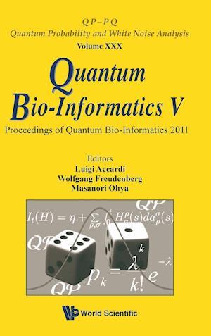Quantum Bio-Informatics V - Proceedings of the Quantum Bio-Informatics 2011