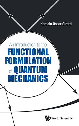 Introduction To The Functional Formulation Of Quantum Mechanics, An