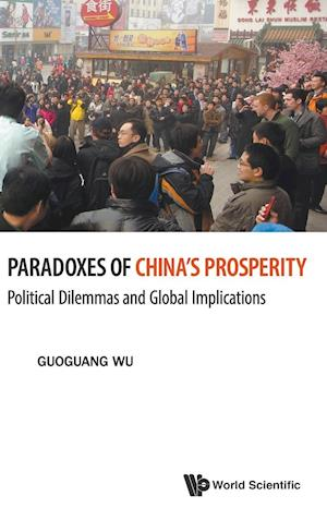 Paradoxes Of China's Prosperity: Political Dilemmas And Global Implications