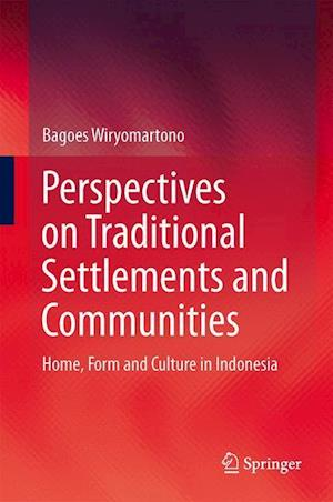 Perspectives on Traditional Settlements and Communities : Home, Form and Culture in Indonesia